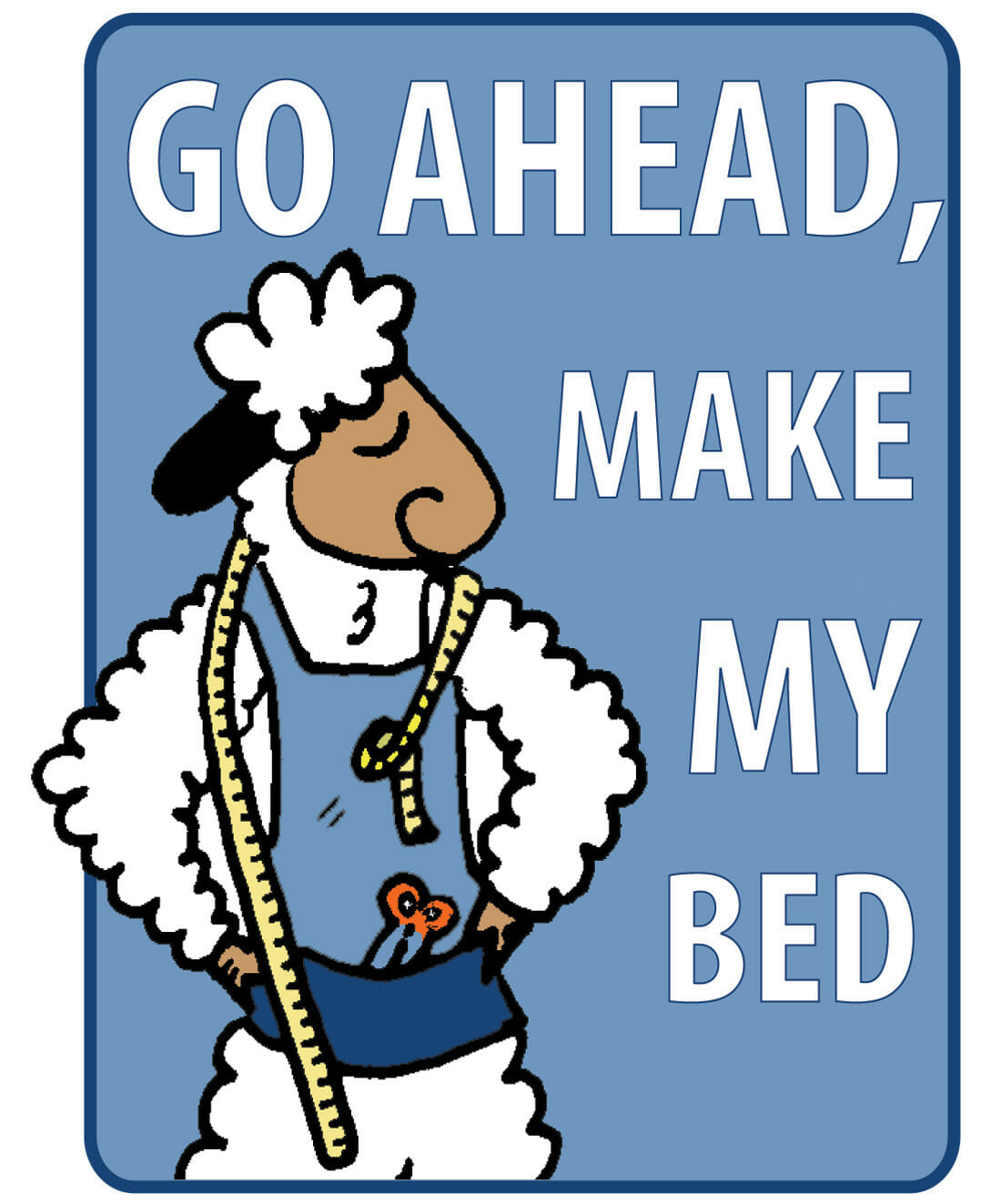 Go Ahead! Make My Bed